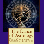 Book Review:  The Dance of Astrology: From Clockwork to Quantum, & Beyond
